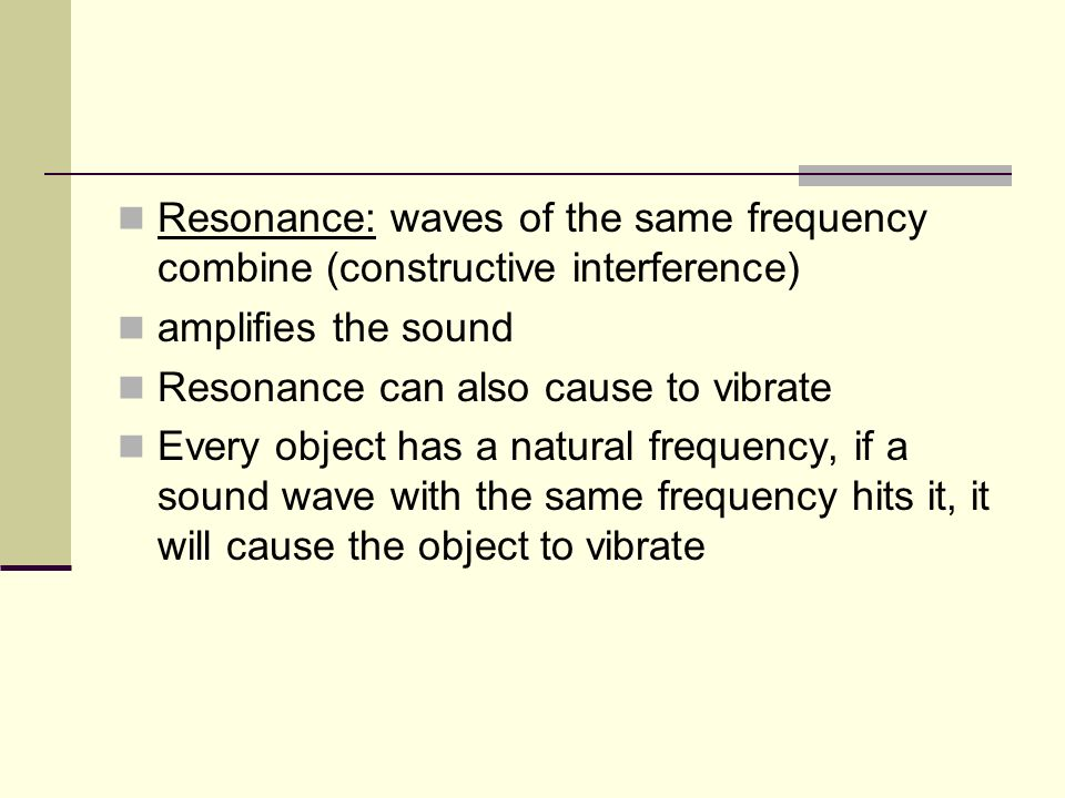 Resonance: waves of the same frequency combine (constructive interference)