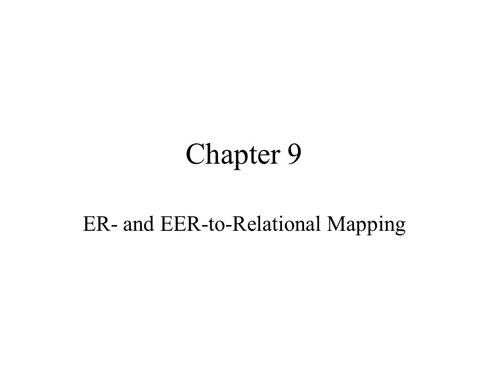 ER- and EER-to-Relational Mapping