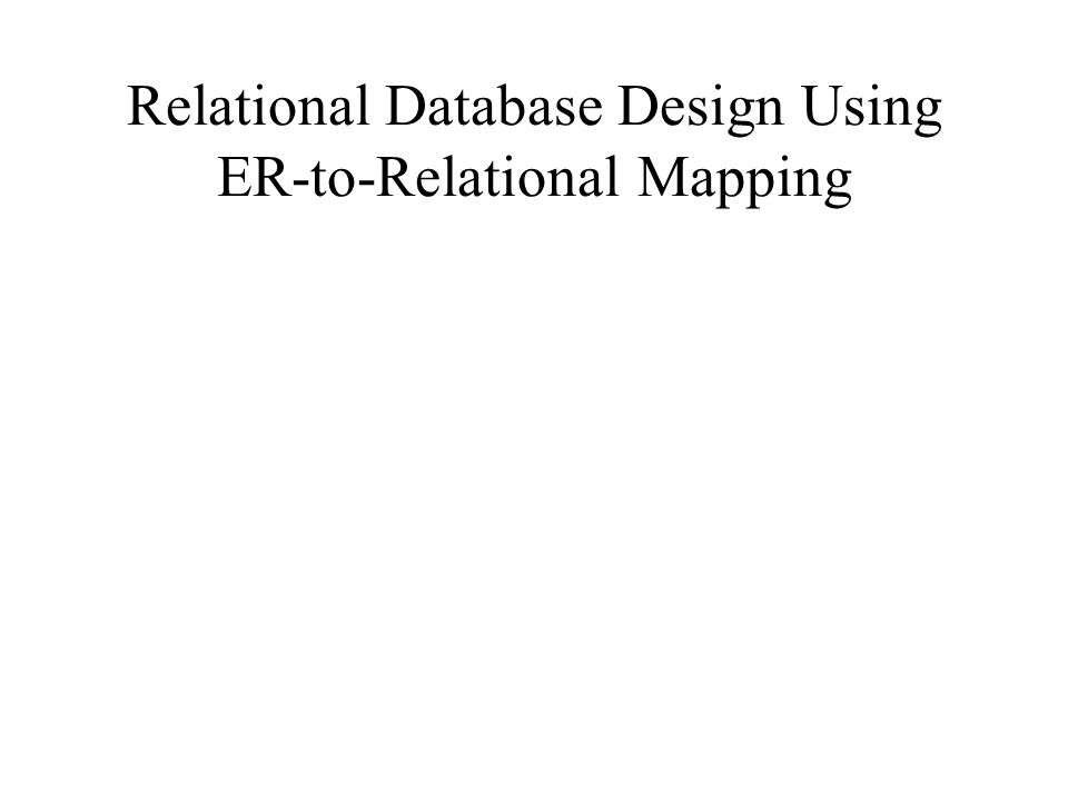 Relational Database Design Using ER-to-Relational Mapping
