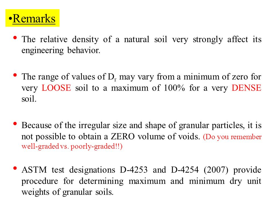 Remarks The relative density of a natural soil very strongly affect its engineering behavior.