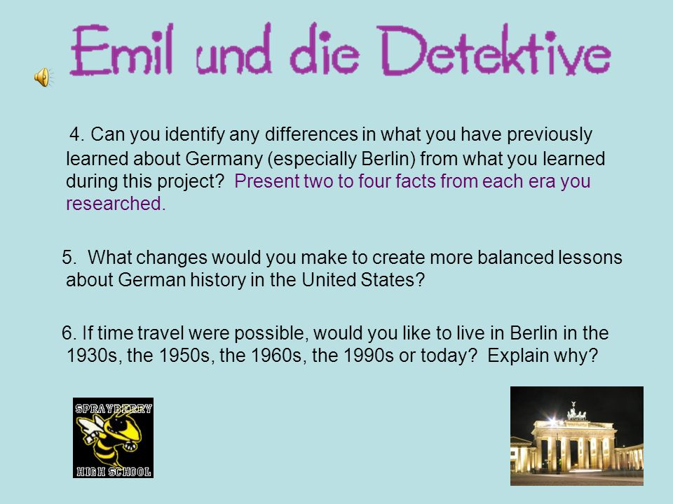 4. Can you identify any differences in what you have previously learned about Germany (especially Berlin) from what you learned during this project Present two to four facts from each era you researched.