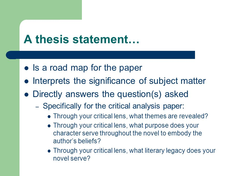 A thesis statement… Is a road map for the paper