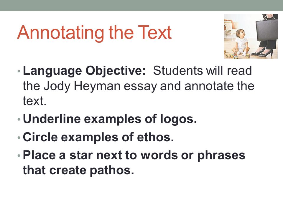 Annotating the Text Language Objective: Students will read the Jody Heyman essay and annotate the text.
