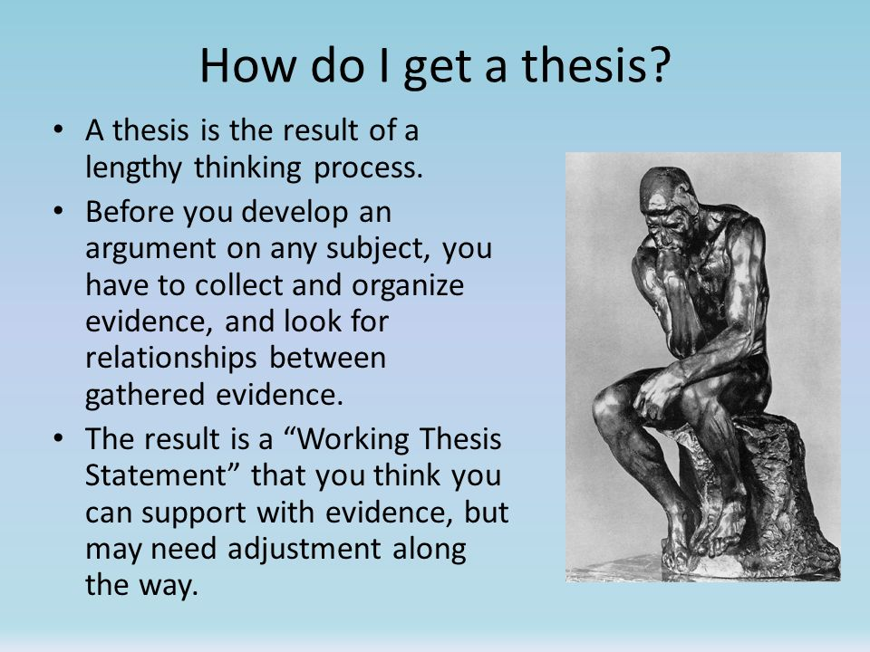 How do I get a thesis A thesis is the result of a lengthy thinking process.