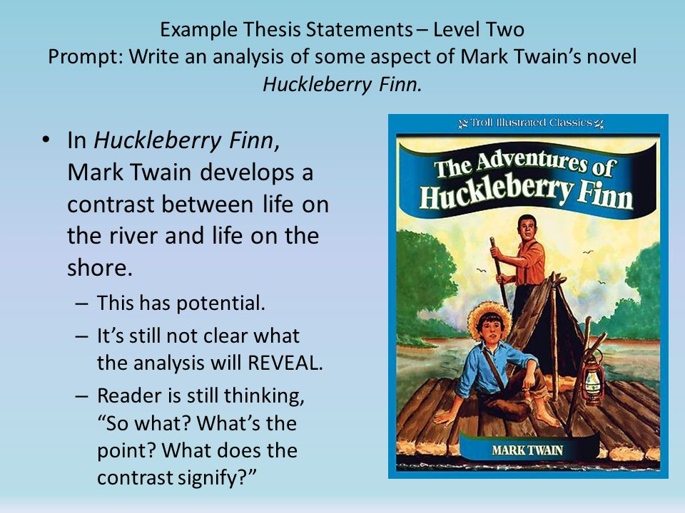 Example Thesis Statements – Level Two Prompt: Write an analysis of some aspect of Mark Twain's novel Huckleberry Finn.