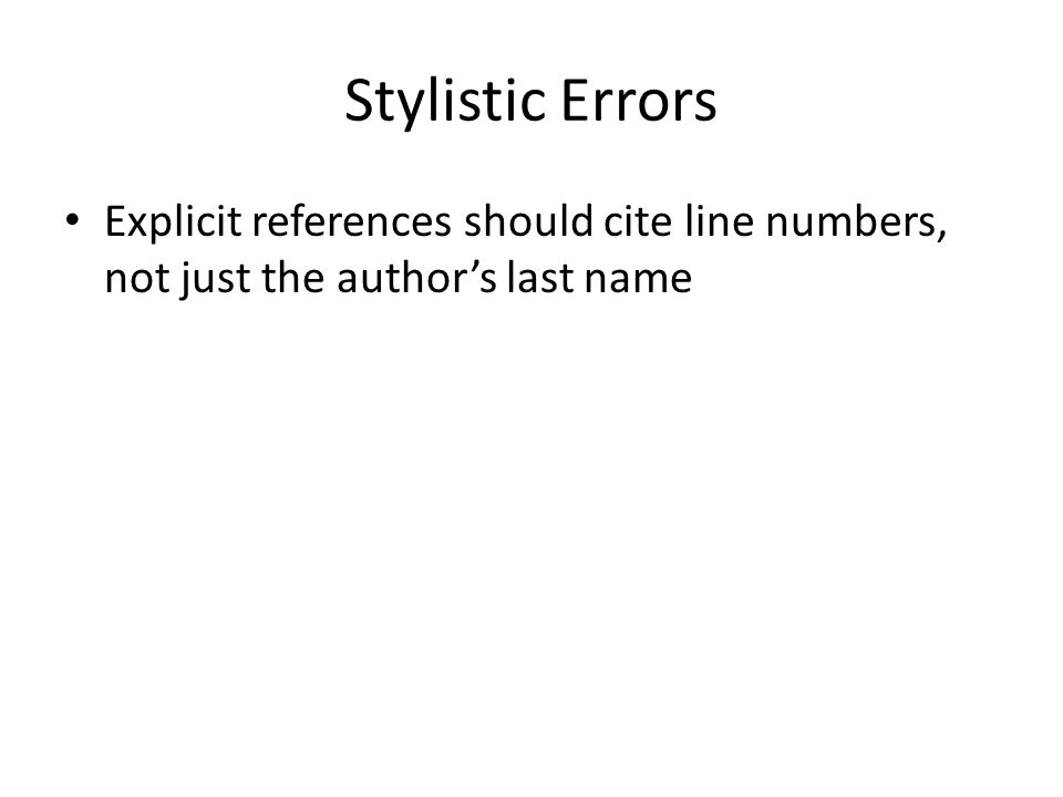 Stylistic Errors Explicit references should cite line numbers, not just the author's last name