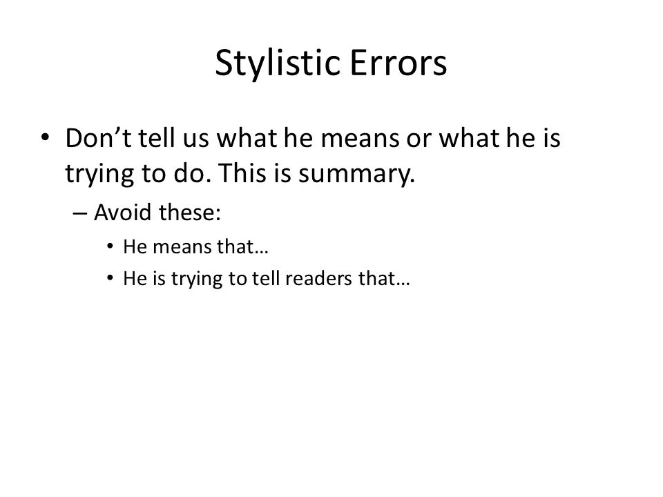 Stylistic Errors Don't tell us what he means or what he is trying to do. This is summary. Avoid these: