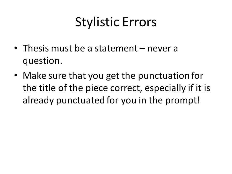 Stylistic Errors Thesis must be a statement – never a question.