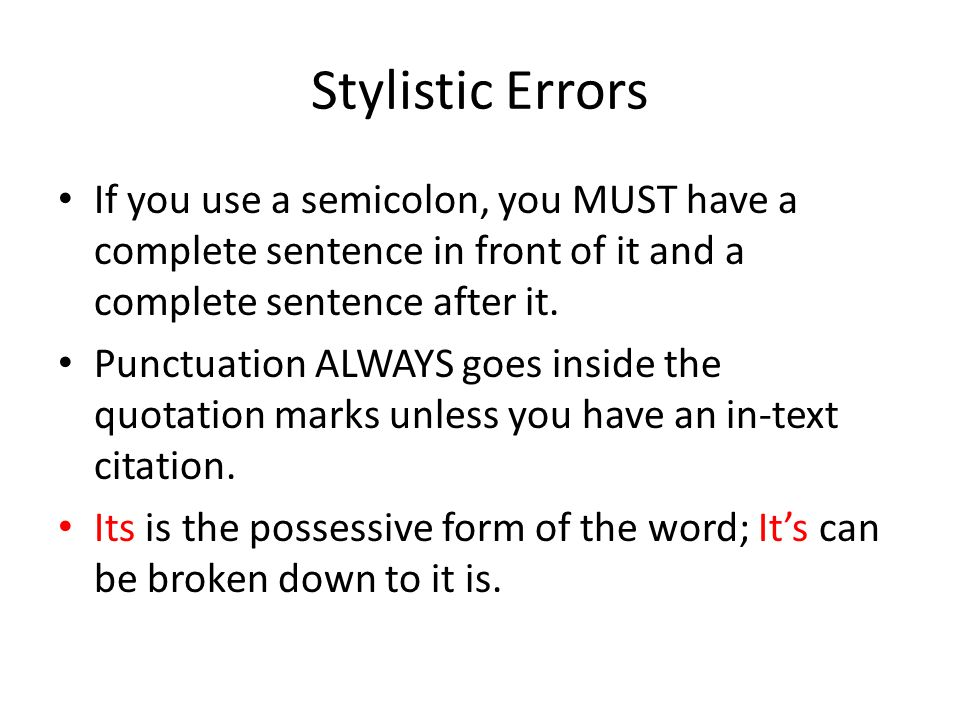 Stylistic Errors If you use a semicolon, you MUST have a complete sentence in front of it and a complete sentence after it.