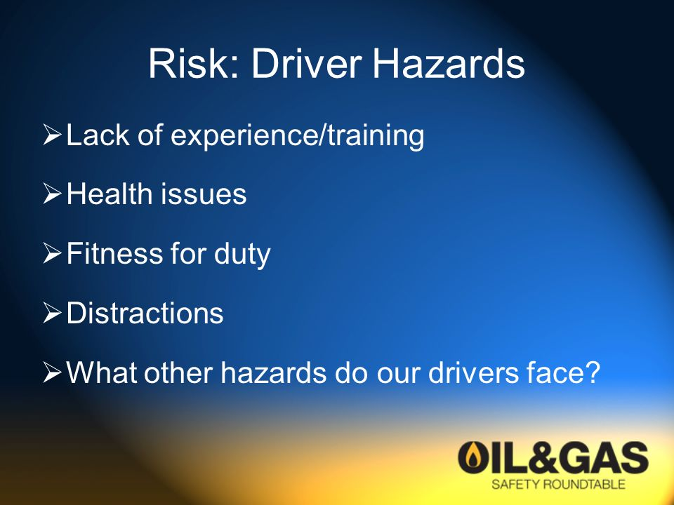 Risk: Driver Hazards Lack of experience/training Health issues