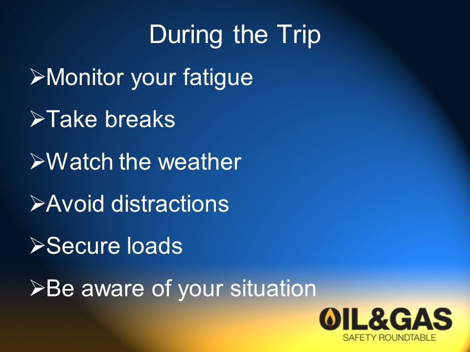 During the Trip Monitor your fatigue Take breaks Watch the weather