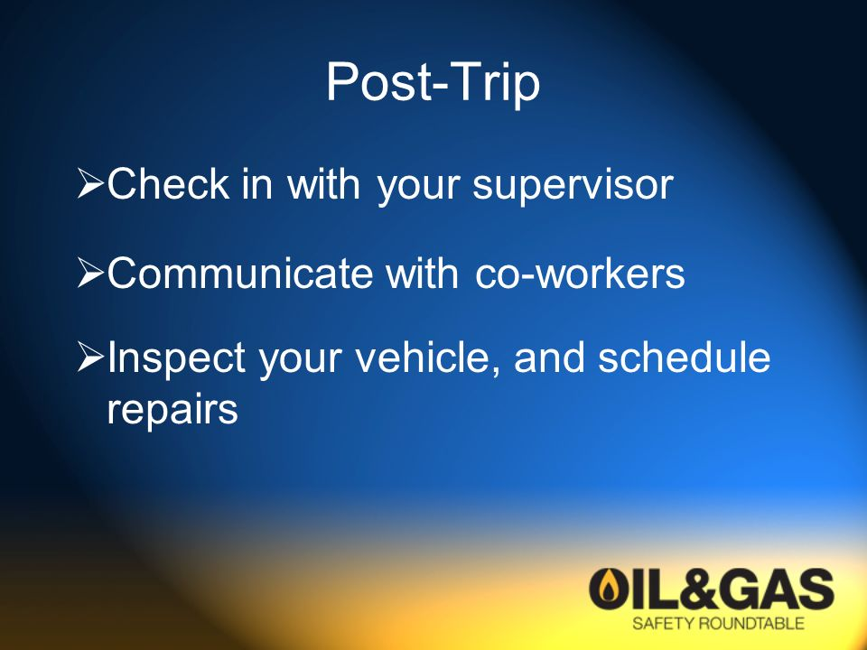 Post-Trip Check in with your supervisor Communicate with co-workers