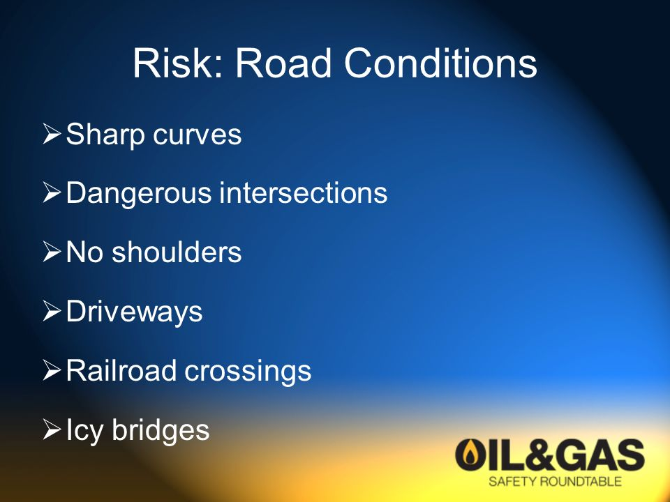 Risk: Road Conditions Sharp curves Dangerous intersections