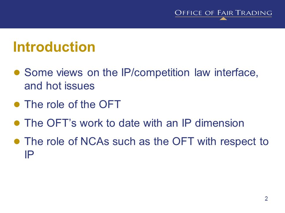 Introduction Some views on the IP/competition law interface, and hot issues. The role of the OFT. The OFT's work to date with an IP dimension.