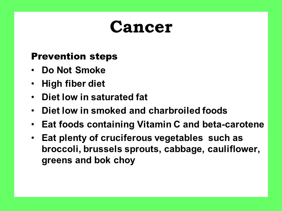 Cancer Prevention steps Do Not Smoke High fiber diet