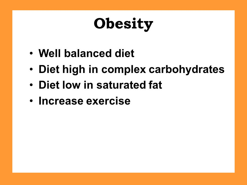 Obesity Well balanced diet Diet high in complex carbohydrates