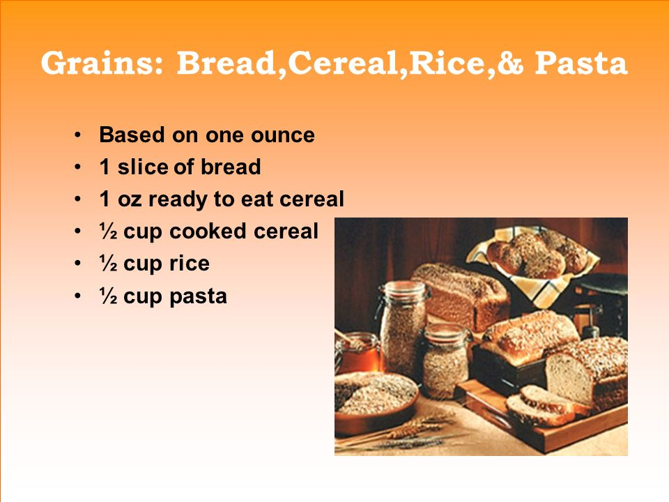 Grains: Bread,Cereal,Rice,& Pasta