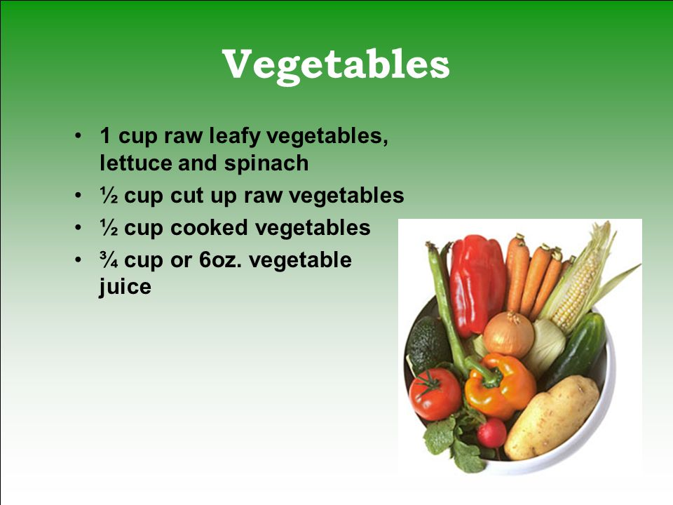 Vegetables 1 cup raw leafy vegetables, lettuce and spinach