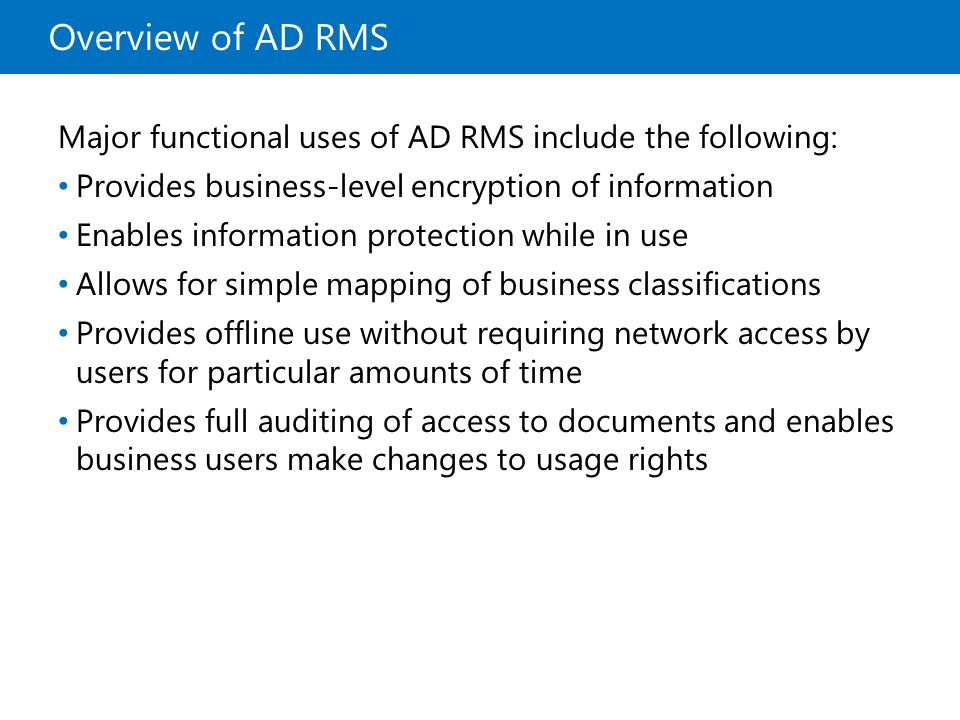 10969A Overview of AD RMS. 1: Overview of Access and Information Protection. Major functional uses of AD RMS include the following: