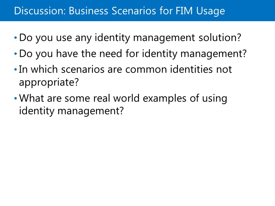 Discussion: Business Scenarios for FIM Usage