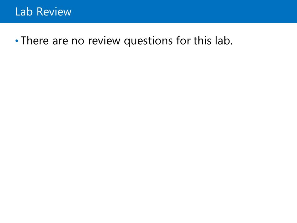 There are no review questions for this lab.