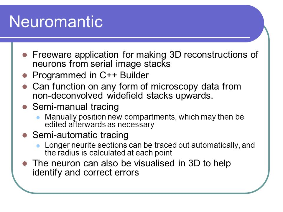 Neuromantic Freeware application for making 3D reconstructions of neurons from serial image stacks.