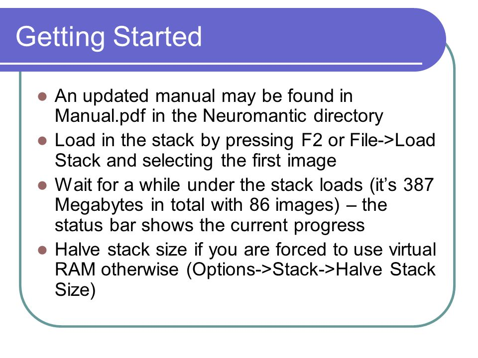 Getting Started An updated manual may be found in Manual.pdf in the Neuromantic directory.