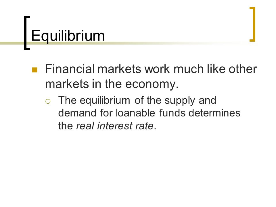 Equilibrium Financial markets work much like other markets in the economy.