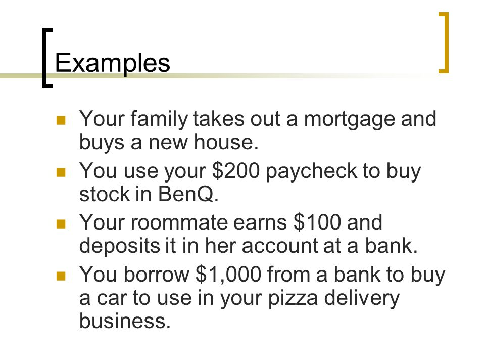 Examples Your family takes out a mortgage and buys a new house.