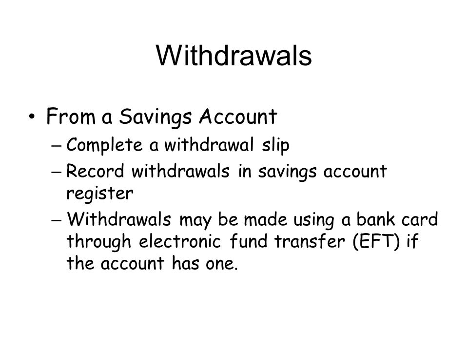 Withdrawals From a Savings Account Complete a withdrawal slip