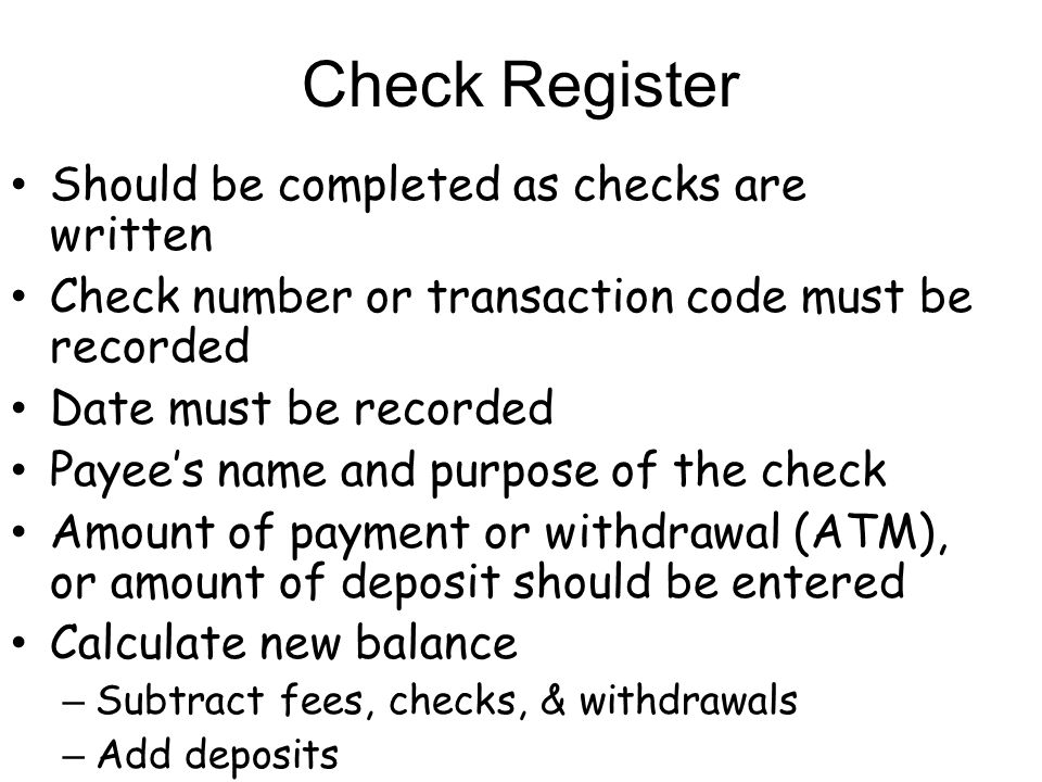Check Register Should be completed as checks are written