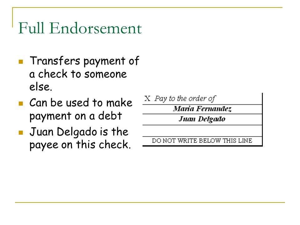 Full Endorsement Transfers payment of a check to someone else.