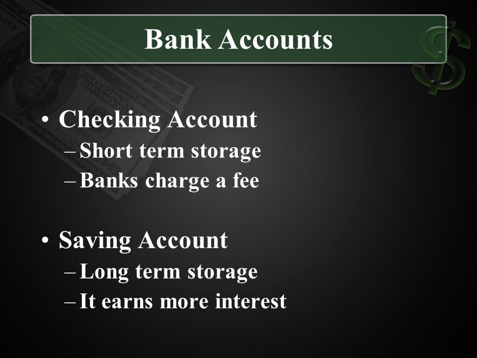 Bank Accounts Checking Account Saving Account Short term storage