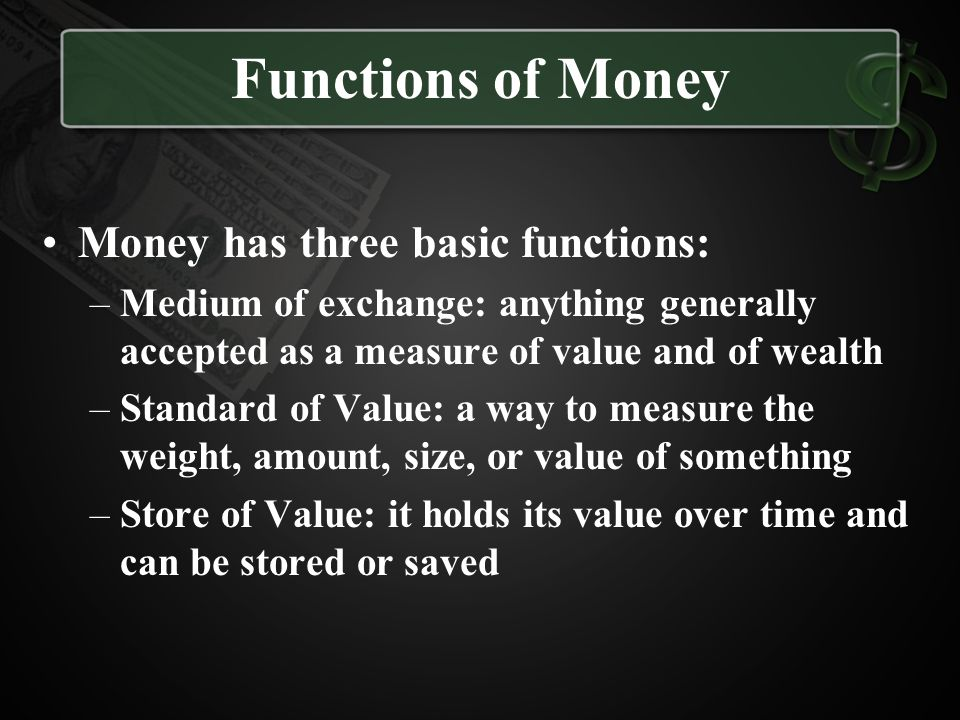 Functions of Money Money has three basic functions: