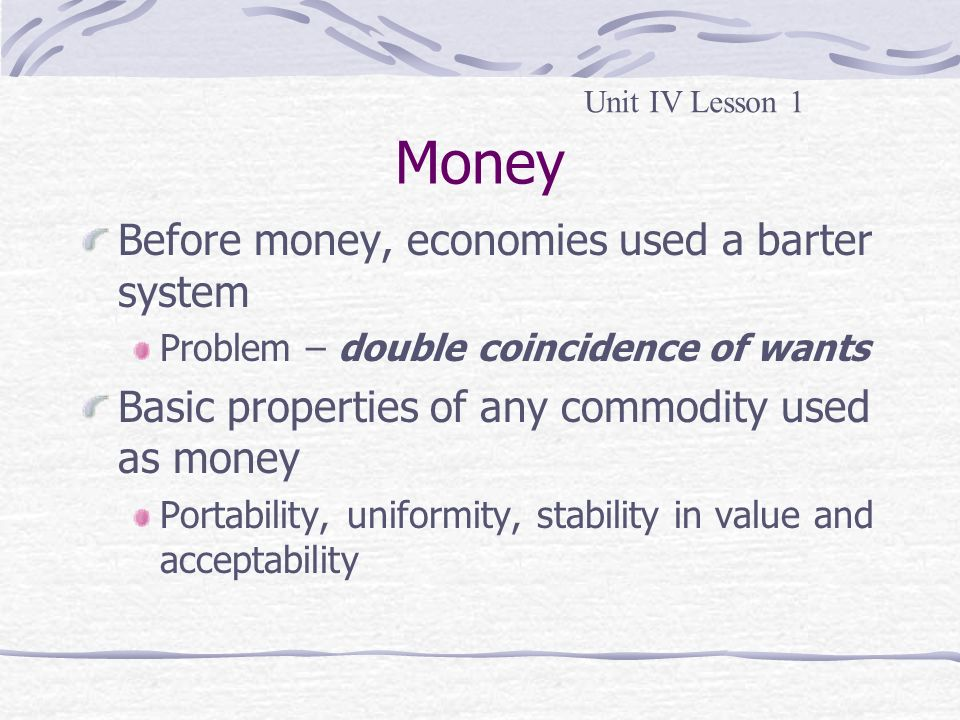 Money Before money, economies used a barter system