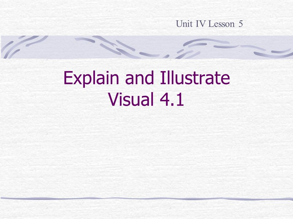 Explain and Illustrate Visual 4.1