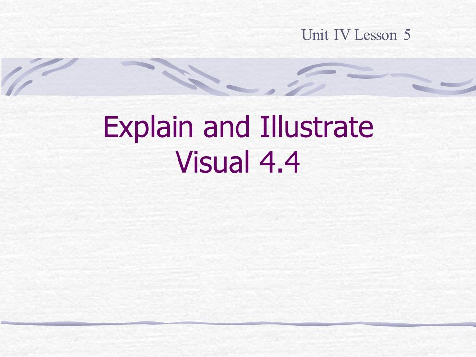 Explain and Illustrate Visual 4.4