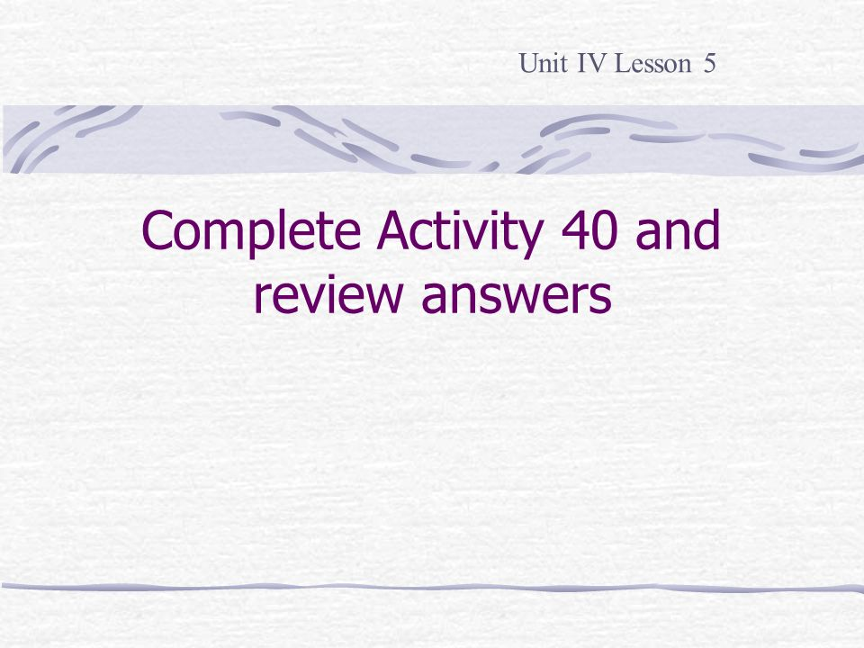 Complete Activity 40 and review answers