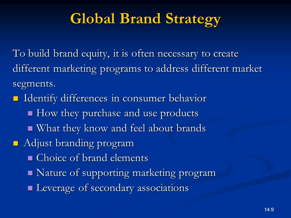 Global Brand Strategy To build brand equity, it is often necessary to create. different marketing programs to address different market.
