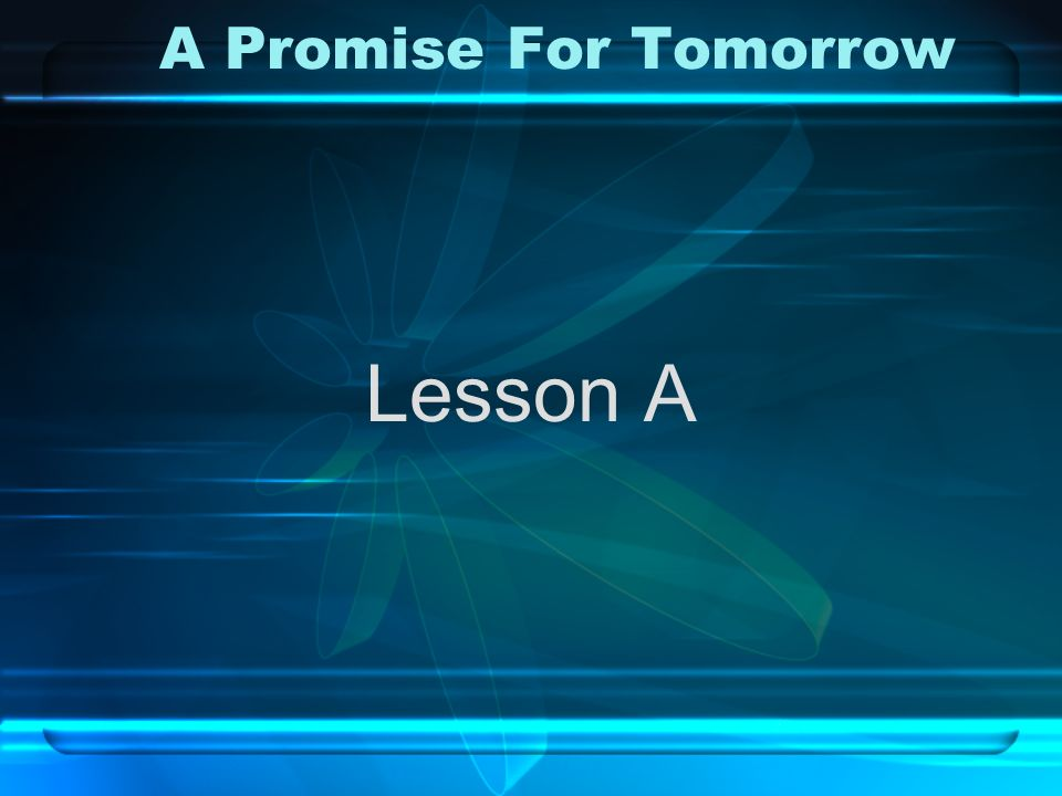 A Promise For Tomorrow Lesson A