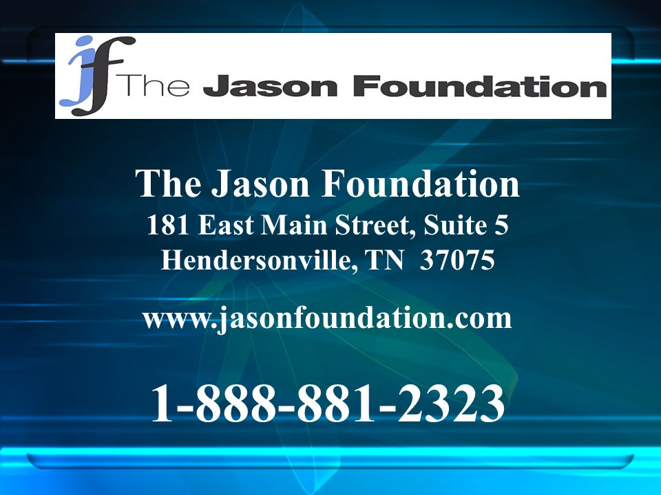 The Jason Foundation 181 East Main Street, Suite 5 Hendersonville, TN 37075