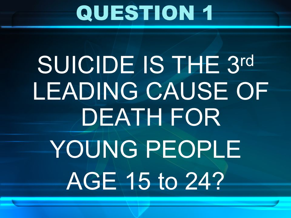 SUICIDE IS THE 3rd LEADING CAUSE OF DEATH FOR
