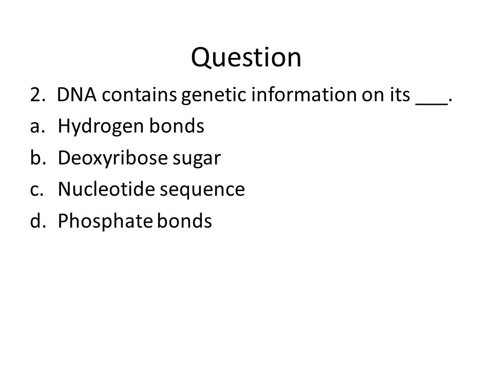 Question 2. DNA contains genetic information on its ___.