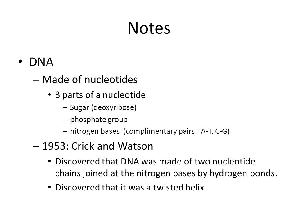 Notes DNA Made of nucleotides 1953: Crick and Watson