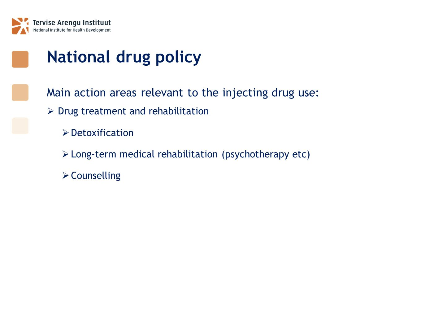 National drug policy Main action areas relevant to the injecting drug use: Drug treatment and rehabilitation.