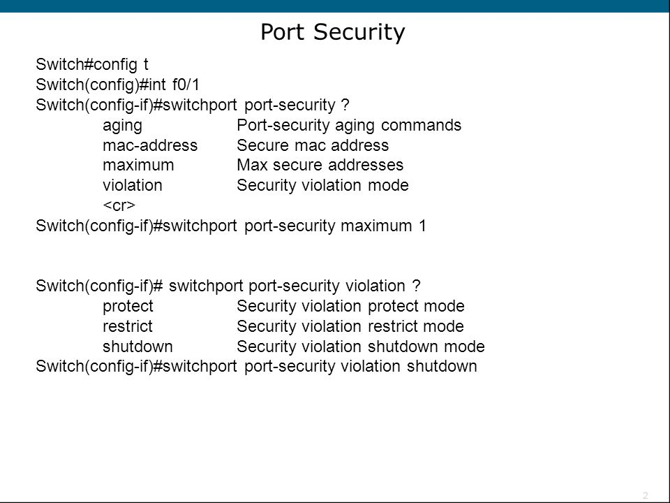 Port Security Switch#config t Switch(config)#int f0/1
