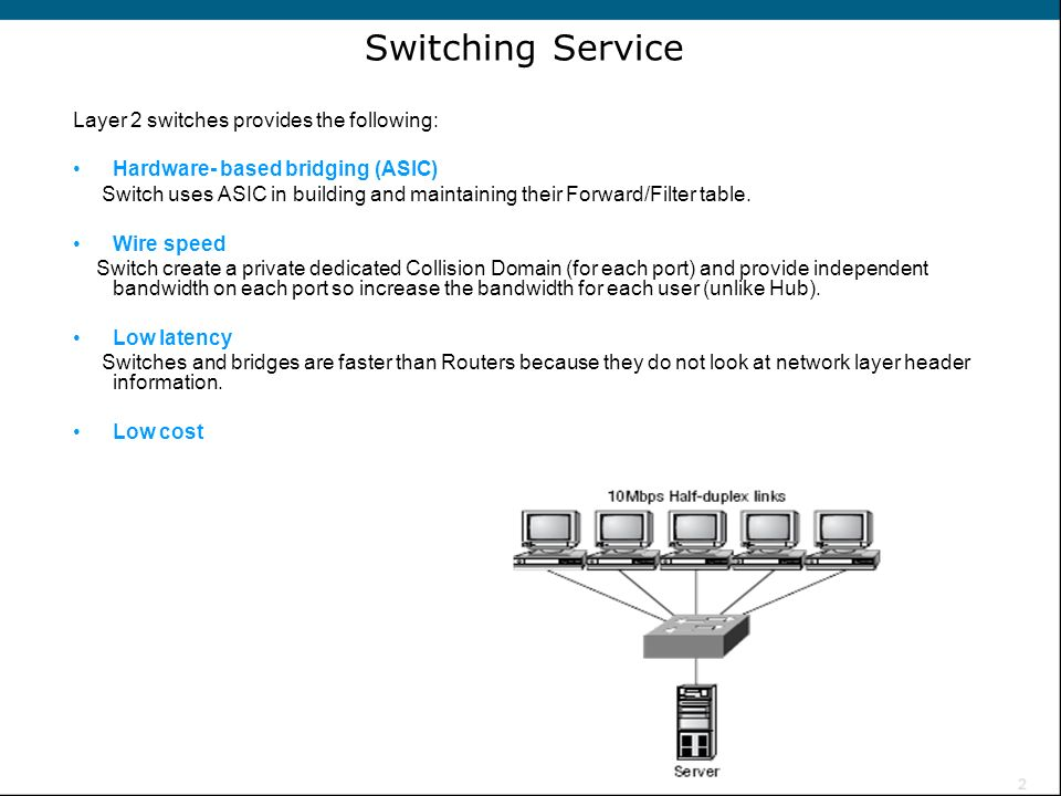 Switching Service Layer 2 switches provides the following: