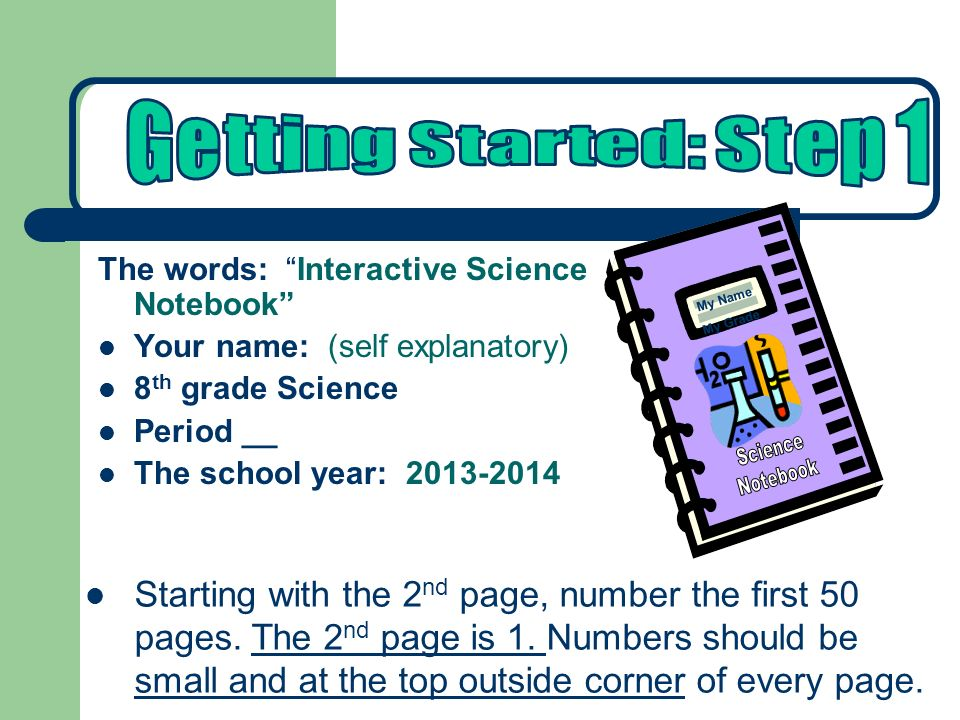 Getting Started: Step 1 Science. Notebook. My Name. My Grade. The words: Interactive Science Notebook