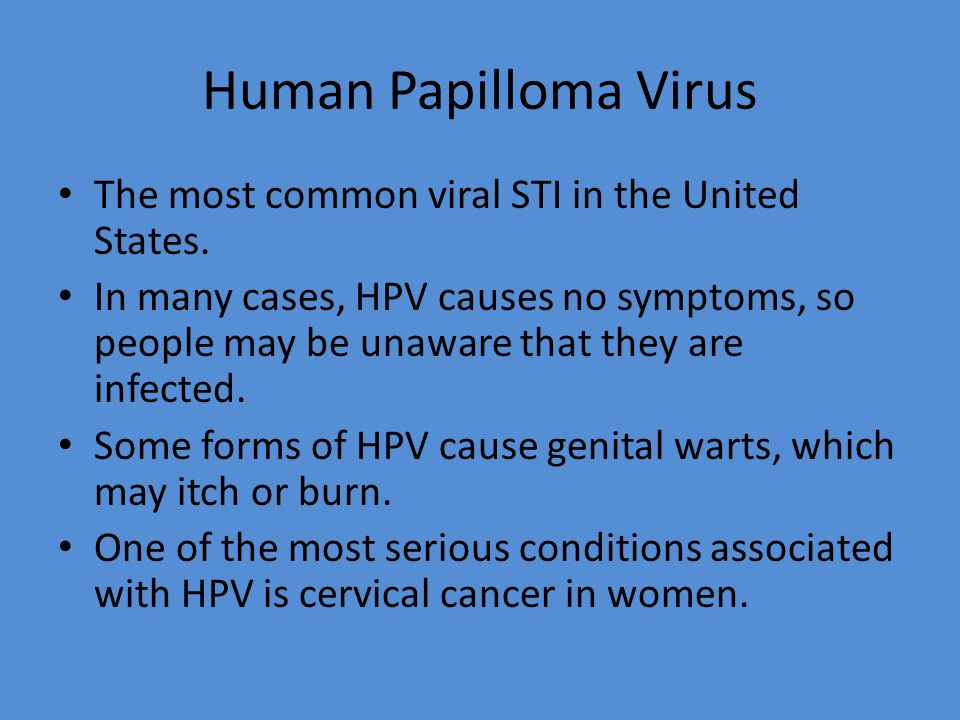 Human Papilloma Virus The most common viral STI in the United States.