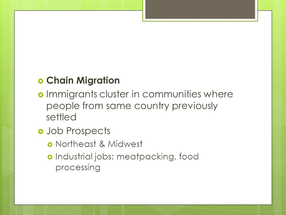 Chain Migration Immigrants cluster in communities where people from same country previously settled.